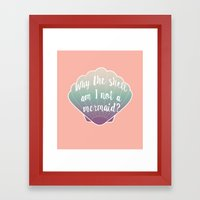 Why the shell am I not a mermaid? Framed Art Print
