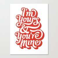 I'm Yours & You're Mine Canvas Print