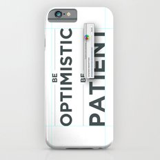 Be patient. Be Optimistic. A PSA for stressed creatives. iPhone 6s Slim Case