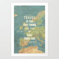 Travel Is The Only Thing… Art Print