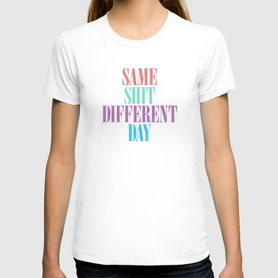 Same Shit Different Day. T-shirt