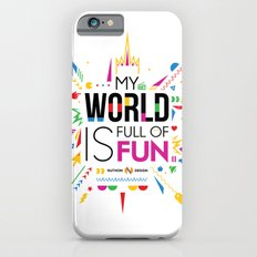 My world is full of fun iPhone 6 Slim Case