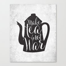Make Tea Not War Canvas Print