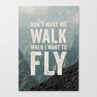 Don't Make Me Walk When I Want To Fly Canvas Print