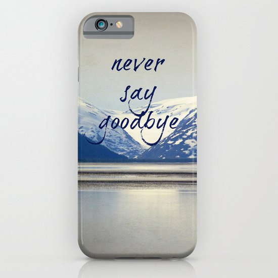 never say goodbye iPhone & iPod Case