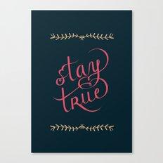 Stay True Canvas Print