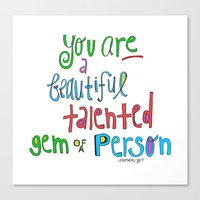 You are a BEAUTIFUL talented GEM of a person. Canvas Print