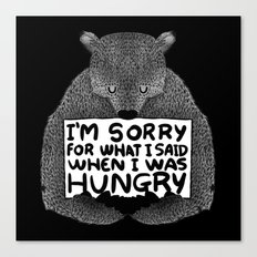 I'm Sorry For What I Said When I Was Hungry (Black) Canvas Print