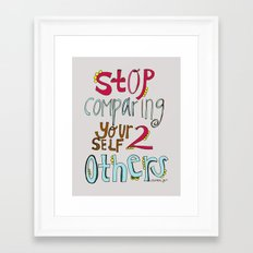 STOP comparing YOURSELF. Framed Art Print