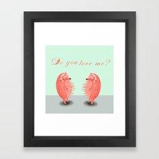 do you love me? Framed Art Print