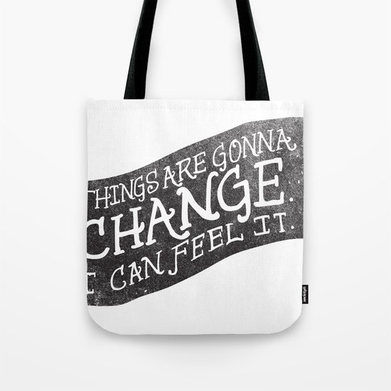 THINGS ARE GONNA CHANGE Tote Bag