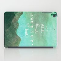 NOT ALL THOSE WHO WANDER ARE LOST iPad Case