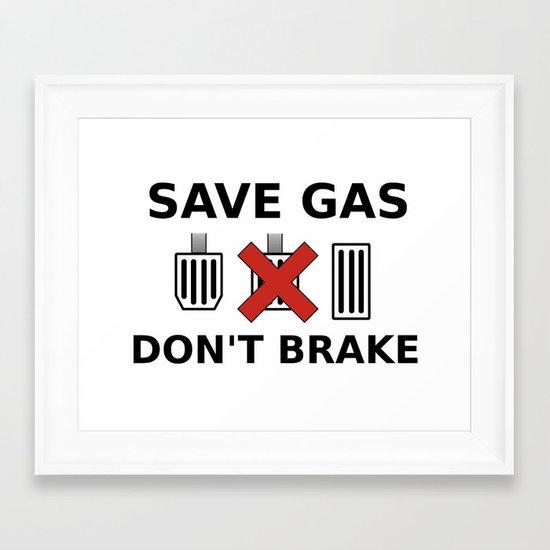 Save Gas, Don't Brake Framed Art Print