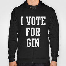 I VOTE FOR GIN Hoody