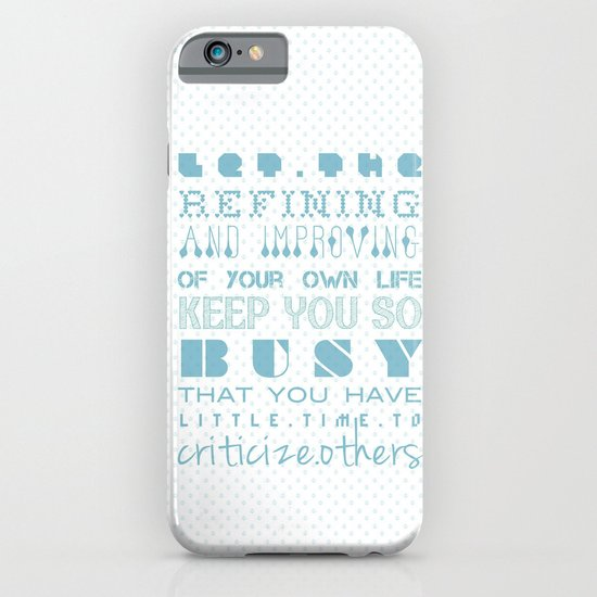 Let the refining and improving of your own life keep you so busy... iPhone & iPod Case