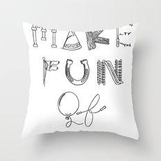 Make Fun of It Throw Pillow