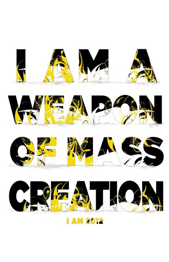 I am a Weapon of Mass Creation Art Print