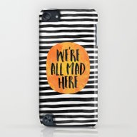 We're All Mad Here iPod touch Slim Case