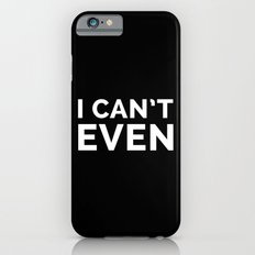 I Can't Even Funny Quote iPhone 6 Slim Case
