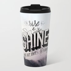 Rise and Shine and get shit done Travel Mug