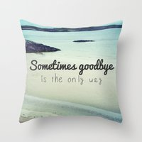 Sometimes Goodbye Is The… Throw Pillow