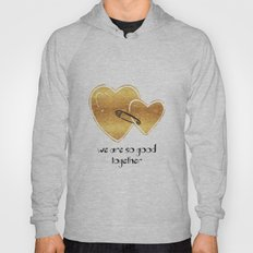 We Are So Good Together Hoody