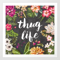 flower Art Prints featuring Thug Life by Text Guy