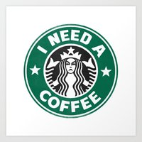 I Need A Coffee! Art Print