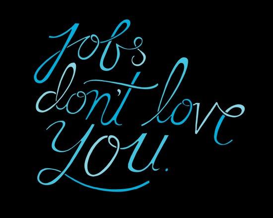 Jobs Don't Love You Art Print