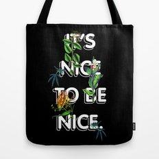 It's Nice To Be Nice Tote Bag