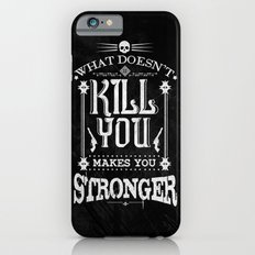 What Doesn't Kill You Makes You Stronger Slim Case iPhone 6s