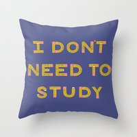 I Don't Need To Study Throw Pillow