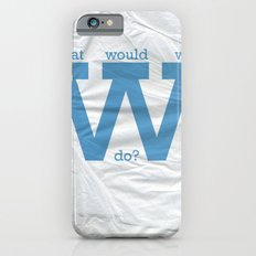 What would we do? iPhone 6 Slim Case
