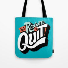 No Reason To Quit Tote Bag