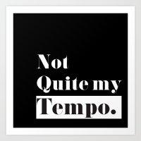 Not Quite My Tempo - Bla… Art Print
