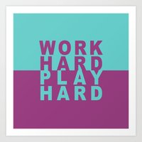 Work Hard Play Hard Art Print