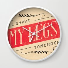 I'll Shave My Legs Tomorrow Wall Clock