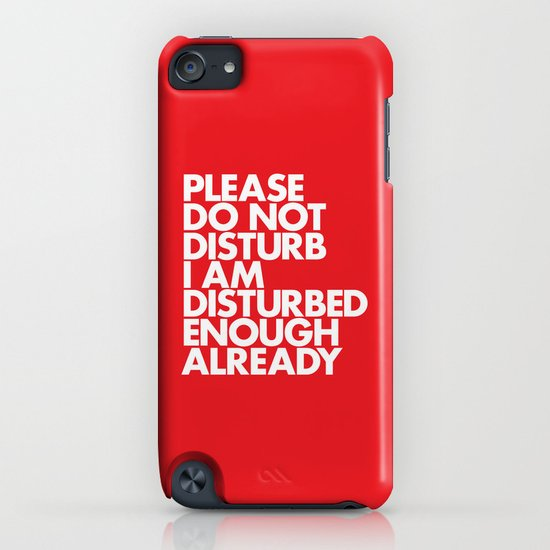 PLEASE DO NOT DISTURB I AM DISTURBED ENOUGH ALREADY iPhone & iPod Case