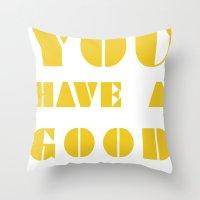 YOU HAVE A GOOD LIFE Throw Pillow