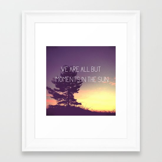 We Are All But Moments in the Sun Framed Art Print
