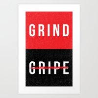 Grind, Don't Gripe Art Print