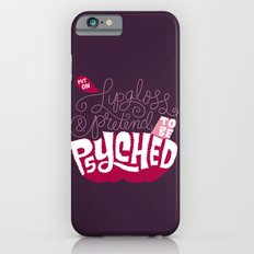 Put on Lip Gloss and Pretend to be Psyched iPhone 6 Slim Case
