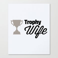 Trophy Wife Funny Quote Canvas Print
