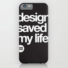 design saved my life iPhone 6s Slim Case