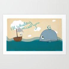 I'll Whaley Miss You! Art Print