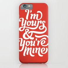 I'm Yours & You're Mine iPhone 6s Slim Case