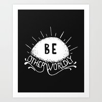 Be Otherworldly (wht) Art Print