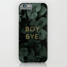 Boy, Bye - Vertical iPhone 6 Slim Case