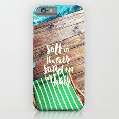 salt in the air sand in my hair iPhone 6 Slim Case