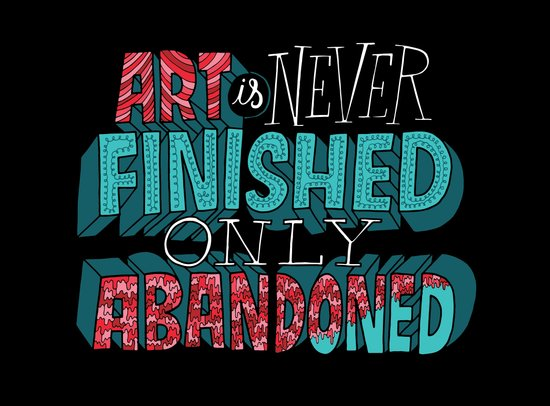Art is Never Finished Only Abandoned   Art Print